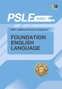 PSLE FOUNDATION ENGLISH (YEARLY) QNS + ANS 2017 - 2019