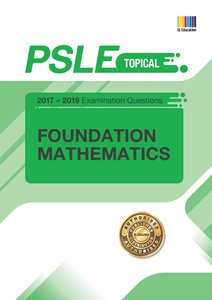 PSLE FOUNDATION MATHEMATICS (TOPICAL) QNS + ANS 2017 - 2019