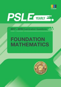 PSLE FOUNDATION MATHEMATICS (YEARLY) QNS + ANS 2017 - 2019