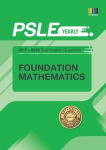 PSLE FOUNDATION MATHEMATICS (YEARLY) QNS + ANS 2017 - 2019
