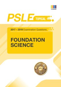 PSLE FOUNDATION SCIENCE (TOPICAL) QNS + ANS 2017 - 2019