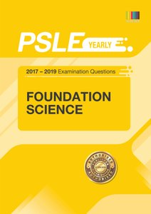 PSLE FOUNDATION SCIENCE (YEARLY) QNS + ANS 2017 - 2019