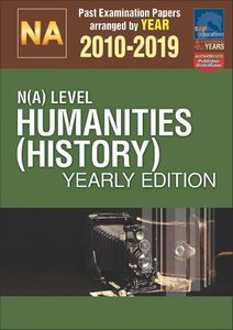 N(A)-Level Humanities (History) Yearly Edition 2010-2019 + Answers
