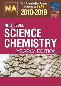 N(A)-Level Science Chemistry Yearly Edition 2010-2019 + Answers
