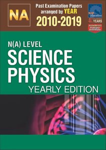 N(A)-Level Science Physics Yearly Edition 2010-2019 + Answers