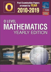 O-Level Mathematics Yearly Edition 2010-2019 + Answers