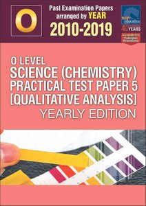 O-Level Science (Chemistry) Qualitative Analysis Yearly Edition 2010-2019 + Answers