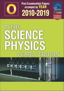 O-Level Science Physics Yearly Edition 2010-2019 + Answers
