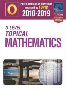O-Level Topical Mathematics 2010-2019 + Answers