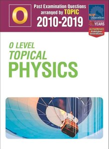 O-Level Topical Physics 2010-2019 + Answers