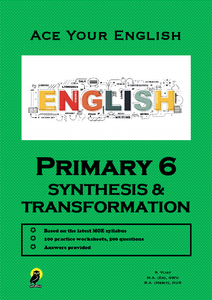PRIMARY SIX ACE YOUR ENGLISH SYNTHESIS & TRANSFORMATION