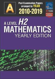 A-Level H2 Mathematics Yearly Edition 2010-2019 + Answers