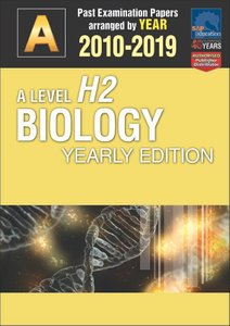A-Level H2 Biology Yearly Edition 2010-2019 + Answers