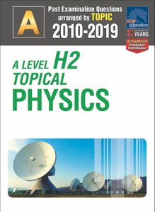 A-Level H2 Topical Physics 2010-2019 + Answers