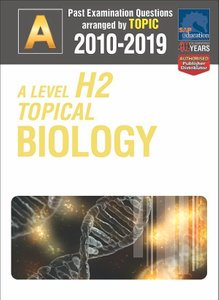 A-Level H2 Topical Biology 2010-2019 + Answers