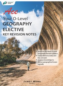 Ace Your O-Level Geography Elective Key Revision Notes