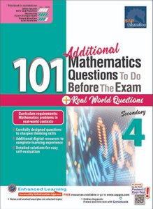 101 Additional Mathematics Questions To Do Before The Exam + Real World Questions Sec 4