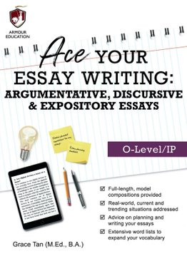 Ace Your Essay Writing (O-Level/IP) Argumentative, Discursive