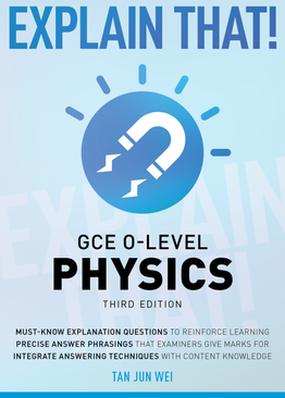 Explain That! GCE O-Level Physics (3rd Ed.)