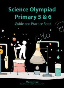 Science Olympiad Primary 5 & 6 Guide and Practice Book