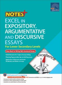 NOTES+ Excel in Expository, Argumentative and Discursive Essays for Lower Secondary Levels