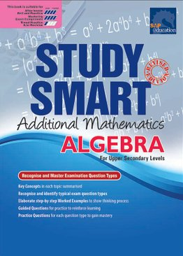 Study Smart Additional Mathematics Algebra For Upper Secondary Levels