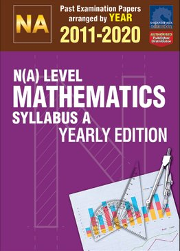 N(A) Level Mathematics Syllabus A Yearly Edition 2011-2020 + Answers