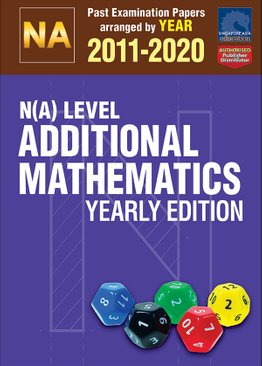 N(A) Level Additional Mathematics Yearly Edition 2011-2020 + Answers