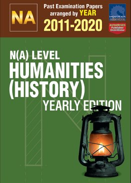 N(A) Level Humanities (History) Yearly Edition 2011-2020 + Answers