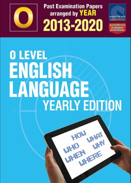 O Level English Language Yearly Edition 2013-2020 + Answers