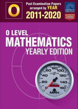 O Level Mathematics Yearly Edition 2011-2020 + Answers