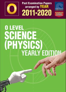 O Level Science (Physics) Yearly Edition 2011-2020 + Answers