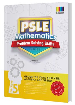 PSLE Mathematics Problem Solving Skills Series Vol 5 - Geometry, Data Analysis, Algebra & Speed